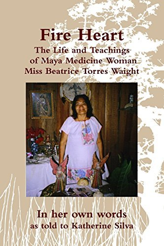 Fire Heart: The Life and Teachings of Maya Medicine Woman Miss Beatrice Torres Waight by Miss Beatrice Torres Waight (2012-08-11)