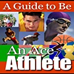 A Guide to Being an Ace Athlete |  Good Guide Publishing
