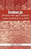 Ember.js: Simple web app creation. Learn Ember.js in a DAY! (Javascript Frameworks Book 2) (English Edition)