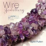 Wire Jewellery: 25 Crochet and Knit Wire Designs to Makeby Kate Pullen