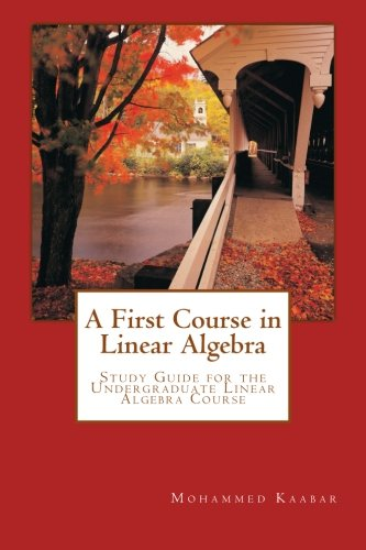 A First Course in Linear Algebra: Study Guide for the Undergraduate Linear Algebra Course
