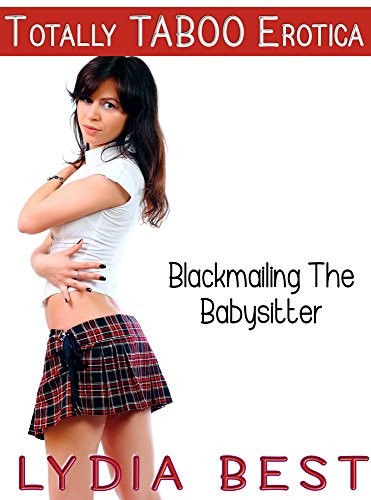 Lydia Best - Blackmailing The Babysitter: Totally TABOO Erotica