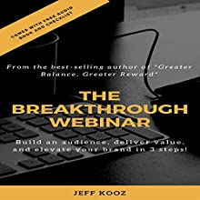 The Breakthrough Webinar: Build an Audience, Deliver Value, and Elevate Your Brand in 3 Steps! Audiobook by Jeff Kooz Narrated by Jeff Kooz