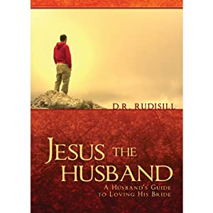Jesus the Husband: A Husband's Guide to Loving His Bride | [D. R. Rudisill]