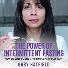 The Power of Intermittent Fasting: How to Lose Pounds the Simple and Easy Way (       UNABRIDGED) by Gary Hatfield Narrated by Paula T. Lin