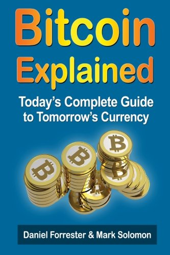 Daniel Forrester - Bitcoin Exposed: Today's Complete Guide to Tomorrow's Currency