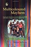 Multicoloured Mayhem: Parenting the Many Shades of Adolescence, Autism, Asperger Syndrome and AD/HD