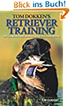 Tom Dokken's Retriever Training: The...