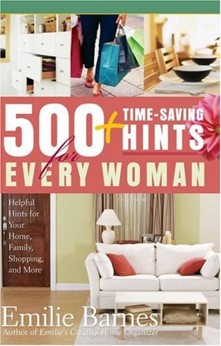 500 Time-Saving Hints for Every Woman: Helpful Tips for Your Home, Family, Shopping, and More