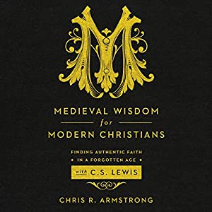 Medieval Wisdom for Modern Christians Audiobook