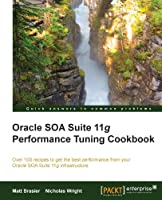 Oracle SOA Suite 11g Performance Tuning Cookbook Front Cover