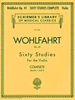 Franz Wohlfahrt - 60 Studies, Op. 45 Complete: Books 1 and 2 for Violin