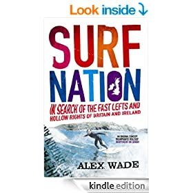 Surf Nation: In Search of the Fast Lefts and Hollow Rights of Britain and Ireland