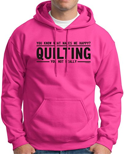 You Know What Makes Me Happy - Quilting Not You Hoodie Sweatshirt Large Heliconia