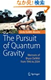 The Pursuit of Quantum Gravity: Memoirs of Bryce DeWitt from 1946 to 2004