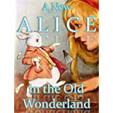 A New Alice in the Old Wonderland [Illustrated] (Lewis Carroll's Alice Book 3) ~ Anna Matlack Richards