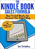 The Kindle Book Sales Formula: How to sell books on amazon the right way - The methods proven to work best (How to Write a Book and Sell It Series)