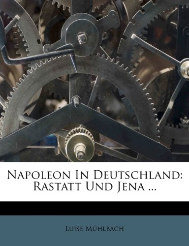 Napoleon In Deutschland: Rastatt Und Jena ...