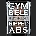Abs Bible: 37 Six-Pack Secrets for Weight Loss and Ripped Abs: Bodybuilding Series, Book 3 Hörbuch von Felix Harder Gesprochen von: Carl Moore
