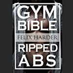 Abs Bible: 37 Six-Pack Secrets for Weight Loss and Ripped Abs: Bodybuilding Series, Book 3 | Felix Harder