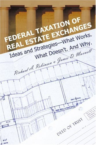 Federal Taxation of Real Estate Exchanges: Ideas and Strategies-What Works. What Doesn't. And Why.