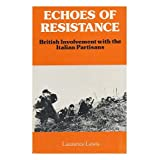 Echoes of Resistance: British Involvement with the Italian Partisansby Laurence Lewis
