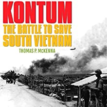 Kontum: The Battle to Save South Vietnam (       UNABRIDGED) by Thomas P. McKenna Narrated by Gary Regal