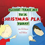 Please Take Me to a Christmas Play Today | John Flint Holland