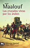 Las Cruzadas Vistas Por Los Arabes / Crusades Through Arab Eyes (8420656860) by Maalouf, Amin