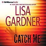 Catch Me: A Novel | Lisa Gardner