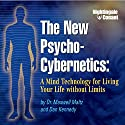 The New Psycho-Cybernetics: A Mind Technology for Living Your Life Without Limits  by Maxwell Maltz, Dan Kennedy Narrated by Maxwell Maltz, Dan Kennedy