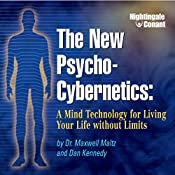 The New Psycho-Cybernetics: A Mind Technology for Living Your Life Without Limits | Maxwell Maltz, Dan Kennedy