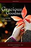 img - for Gracious Goodness: Living Each Day in the Gifts of the Spirit book / textbook / text book