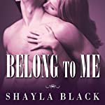 Belong to Me: Wicked Lovers, Book 5 (       UNABRIDGED) by Shayla Black Narrated by Lexi Maynard