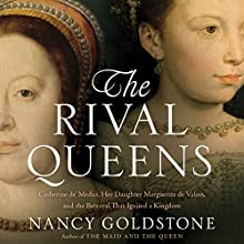 The Rival Queens: Catherine de' Medici, Her Daughter Marguerite de Valois, and the Betrayal That Ignited a Kingdom (       UNABRIDGED) by Nancy Goldstone Narrated by Suzanne Toren