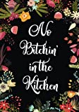 "No Bitchin in the Kitchen: Blank Recipe Journal to Write in, Swear Word Recipe Book, Floral Burst Cookbook Design, No Bitching in the Kitchen, ... and Friends Recipes, 7"" x 10"" Made in USA"