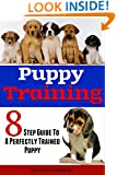 8 Step Guide To A Perfectly Trained Puppy: Learning Tricks And Obedience The Cesar Milan Way