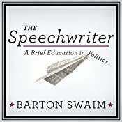 The Speechwriter: A Brief Education in Politics | [Barton Swaim]