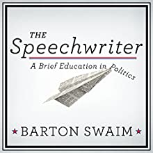 The Speechwriter: A Brief Education in Politics (       UNABRIDGED) by Barton Swaim Narrated by Jonathan Yen