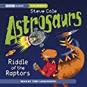 Astrosaurs: Riddle of the Raptors Audiobook by Steve Cole Narrated by Toby Longworth