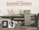 Ron McCrea Building Taliesin: Frank Lloyd Wright's Home of Love and Loss