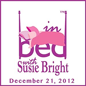 In Bed with Susie Bright Encore Edition: Vaginal Fitness, Porn Stars' Endurance, and the Grown-up Side of Getting Kinky! | [Susie Bright]