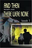And Then There Were None; Book 1 (0595098142) by Smith, Ken