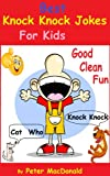 Best Knock Knock Jokes for Kids,  Good Clean Fun (Best Joke Book for Kids 2)