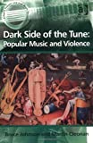 img - for Dark Side of the Tune: Popular Music and Violence (Ashgate Popular and Folk Music) by Bruce Johnson and Martin Cloonan (2009) Paperback book / textbook / text book