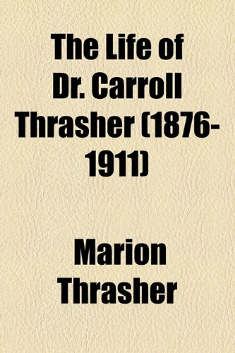 The Life of Dr. Carroll Thrasher (1876-1911)