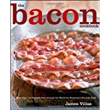 The Bacon Cookbook: More than 150 Recipes from Aroud the World for Everyone's Favorite Food ~ James Villas