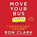 Move Your Bus: An Extraordinary New Approach to Accelerating Success in Work and Life (       UNABRIDGED) by Ron Clark Narrated by Ron Clark