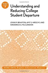 Understanding and Reducing College Student Departure: ASHE-ERIC Higher Education Report (J-B ASHE Higher Education Report Series (AEHE))