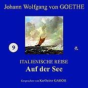 Auf der See (Italienische Reise 9) | Johann Wolfgang von Goethe